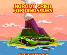 NobodyCriedForDinosaurs
