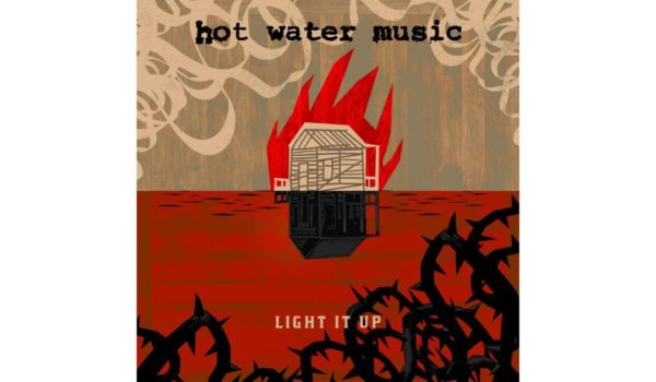 Hot-Water-Music-Light-It-Up-1503501632 copy